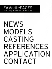 Modelagentur FAVoriteFACES casting + model booking - Modelagentur FAVoriteFACES